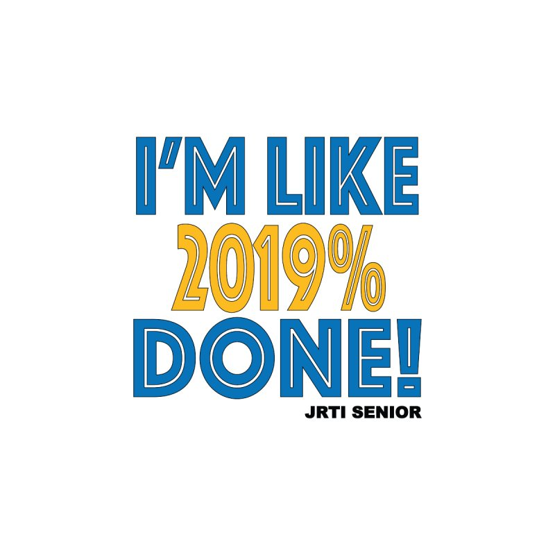 I'm Like 2019% Done! by James Rumsey Technical Institute
