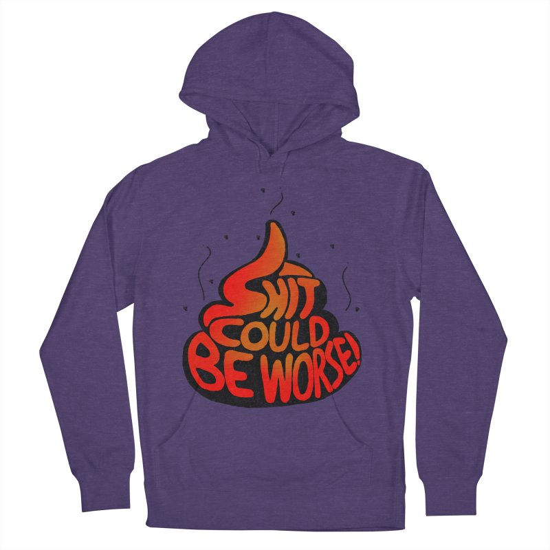 SHIT COULD BE WORSE! Men's Pullover Hoody by jrtoyman's Artist Shop