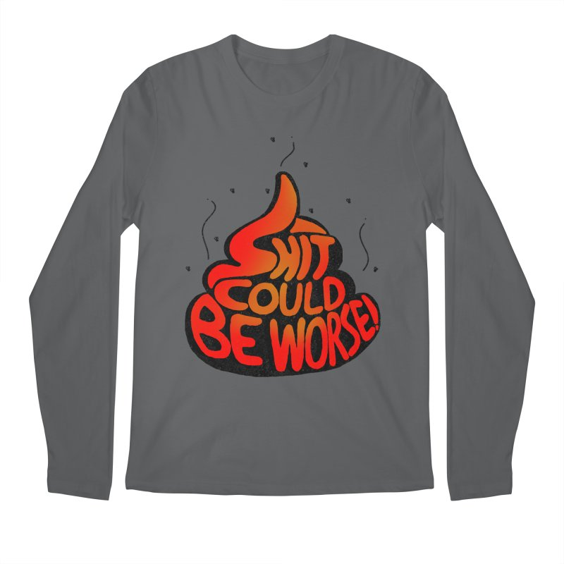 SHIT COULD BE WORSE! Men's Longsleeve T-Shirt by jrtoyman's Artist Shop