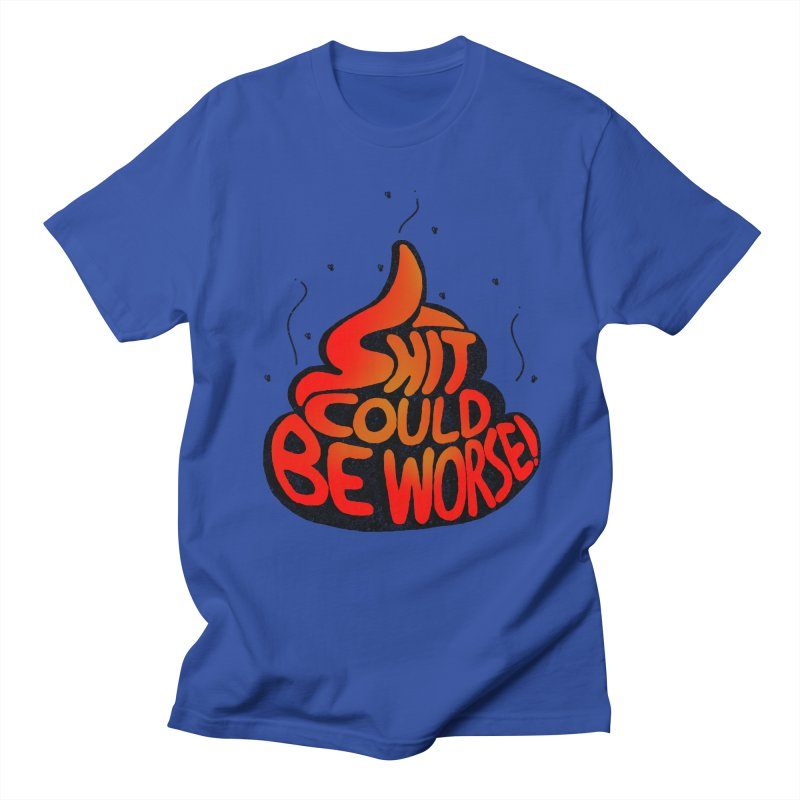 SHIT COULD BE WORSE! Men's T-shirt by jrtoyman's Artist Shop