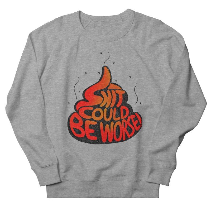SHIT COULD BE WORSE! Men's Sweatshirt by jrtoyman's Artist Shop