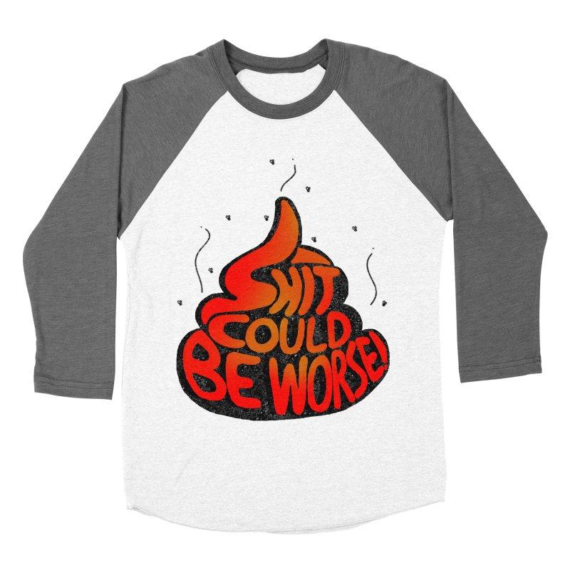 SHIT COULD BE WORSE! Women's Baseball Triblend T-Shirt by jrtoyman's Artist Shop