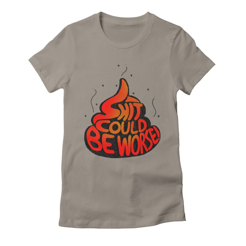 SHIT COULD BE WORSE! Women's Fitted T-Shirt by jrtoyman's Artist Shop
