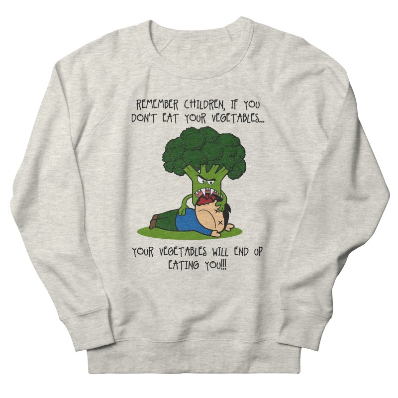 EAT YOUR VEGGIES! Women's Sweatshirt by jrtoyman's Artist Shop