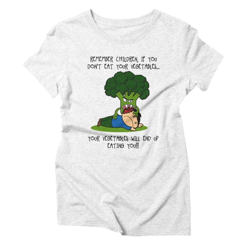 EAT YOUR VEGGIES! Women's Triblend T-shirt by jrtoyman's Artist Shop