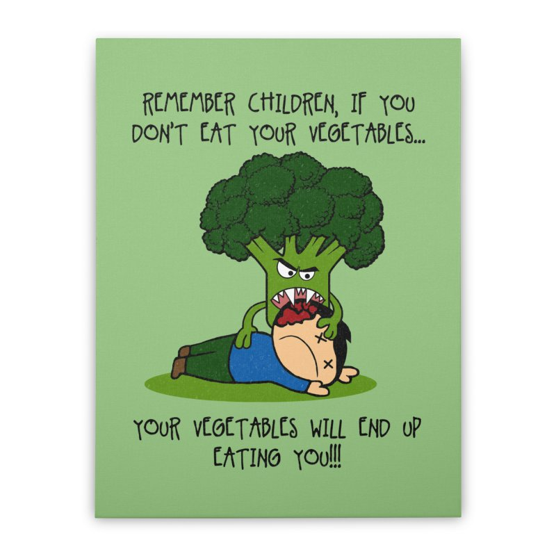 EAT YOUR VEGGIES! Home Stretched Canvas by jrtoyman's Artist Shop