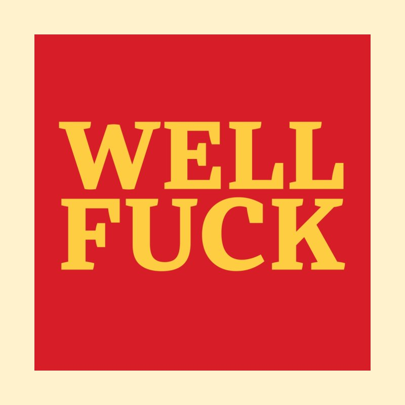 Well Fuck Dudes T-Shirt by Jesse Singh's Artist Shop