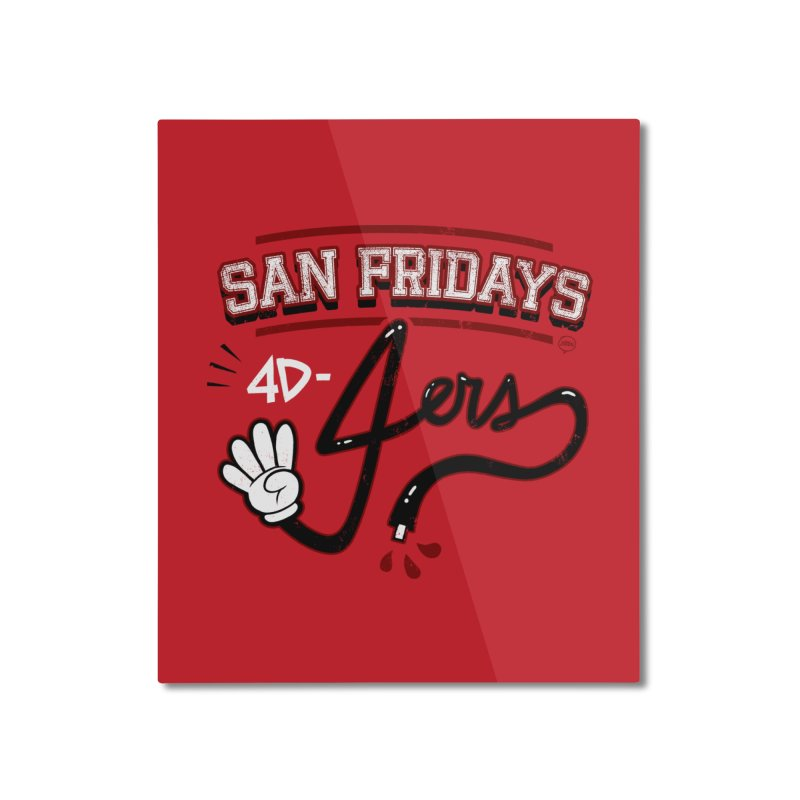 San Fridays Home Mounted Aluminum Print by jublin's Artist Shop