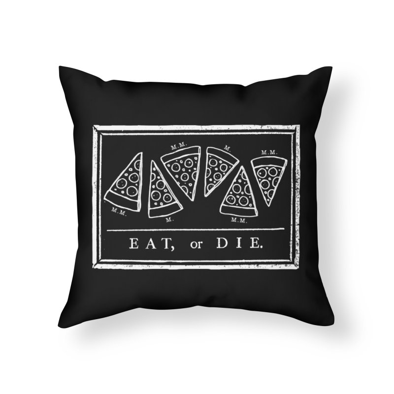 Eat or Die (white) Home Throw Pillow by jublin's Artist Shop