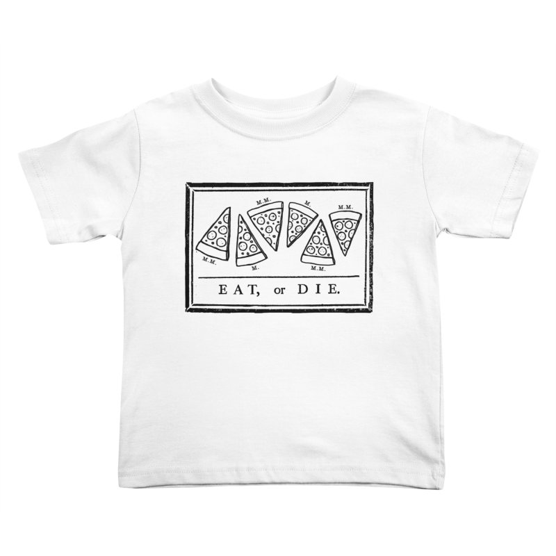 Eat or Die (black) Kids Toddler T-Shirt by jublin's Artist Shop