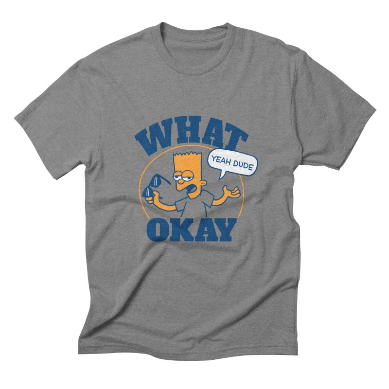 What Okay Men's Triblend T-Shirt by jublin's Artist Shop