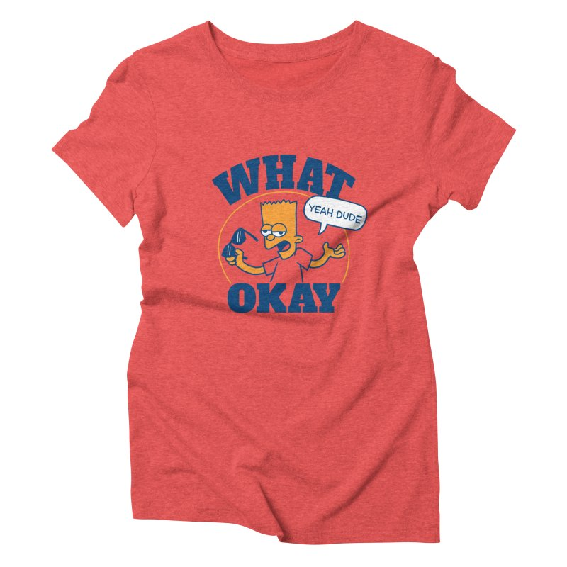 What Okay Women's Triblend T-Shirt by jublin's Artist Shop