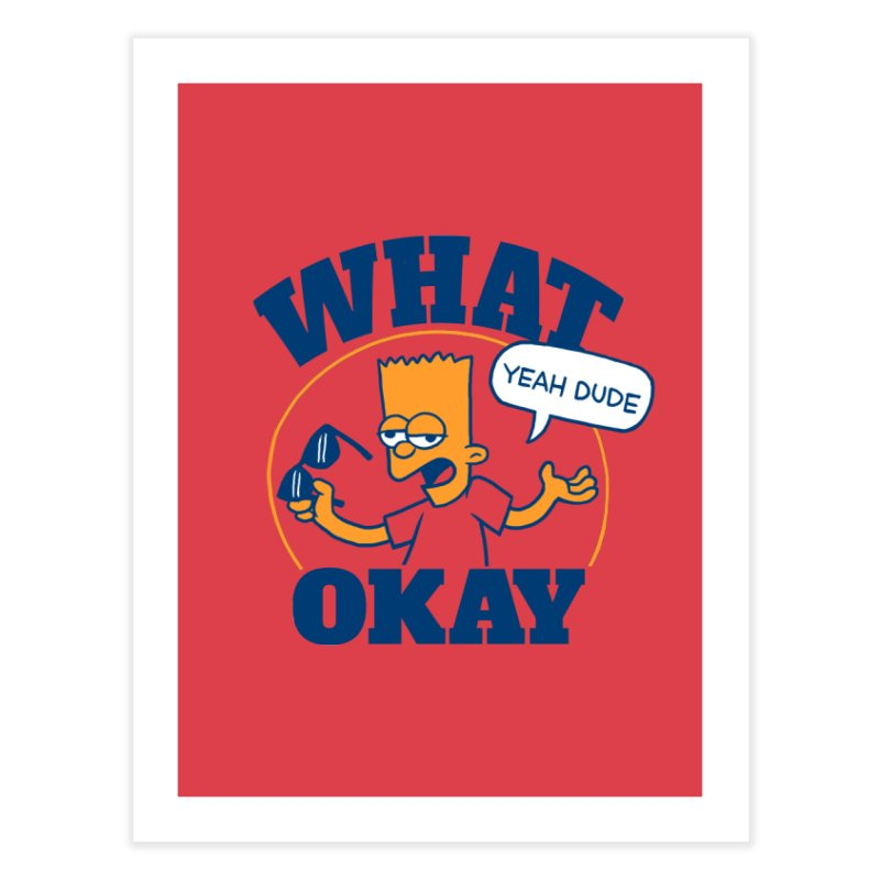 What Okay Home Fine Art Print by jublin's Artist Shop