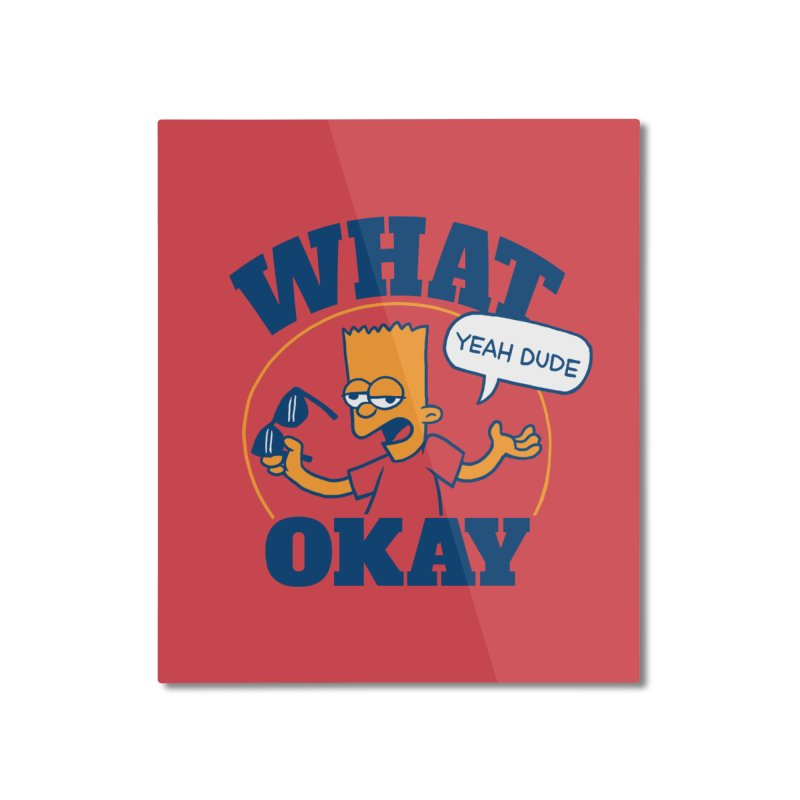 What Okay Home Mounted Aluminum Print by jublin's Artist Shop