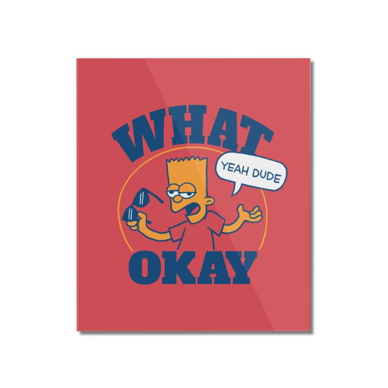 What Okay Home Mounted Acrylic Print by jublin's Artist Shop