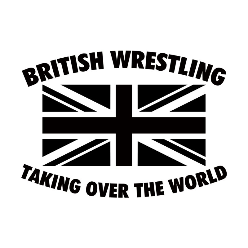 British Wrestling, Taking Over The World None  by Judders Designs