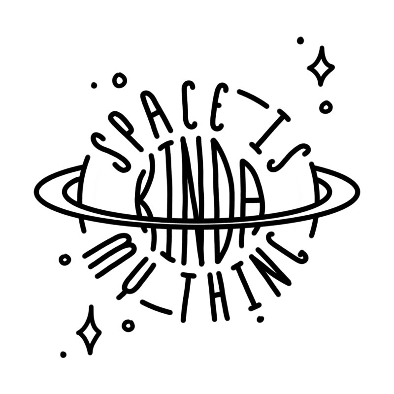 Space Is Kinda My Thing None  by Juleah Kaliski Designs