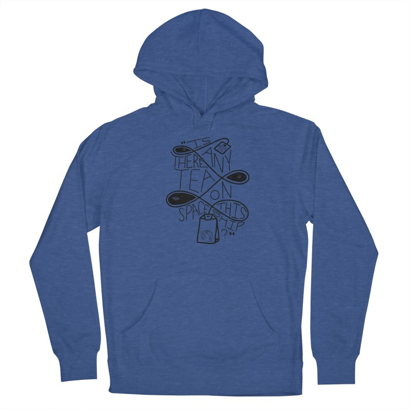 Is there any tea on this spaceship? Men's Pullover Hoody by Juleah Kaliski Designs