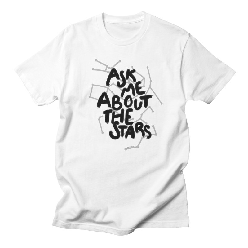 Ask Me About The Stars Women's Unisex T-Shirt by Juleah Kaliski Designs