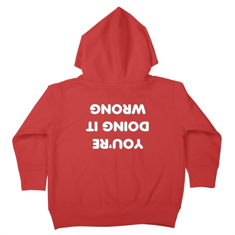 You're Doing it Wrong Kids Toddler Zip-Up Hoody by jumpy's Artist Shop