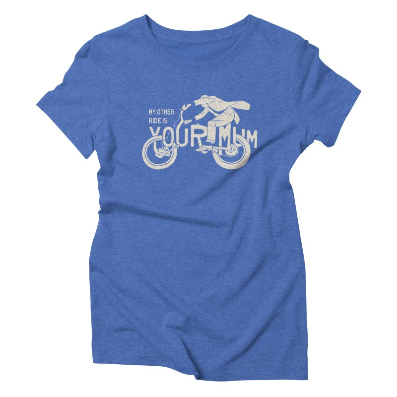 other ride Women's Triblend T-Shirt by junkers's Shop