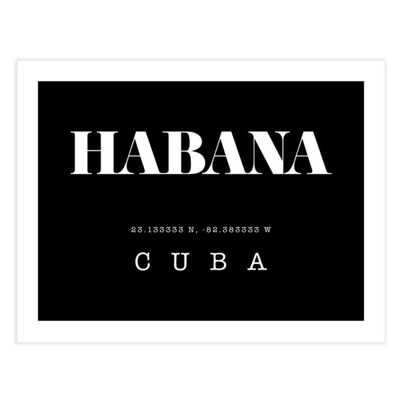 Habana Cuba GPS Coordinates Home Fine Art Print by Cuba Junky's Gift Shop