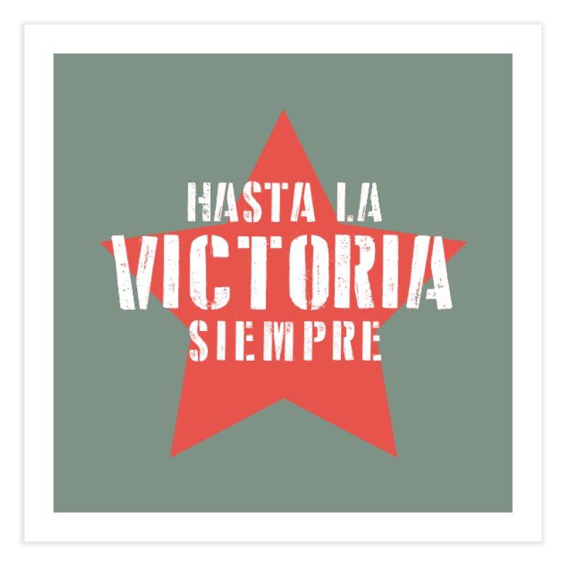 Hasta La Victoria Siempre Home Fine Art Print by Cuba Junky's Gift Shop