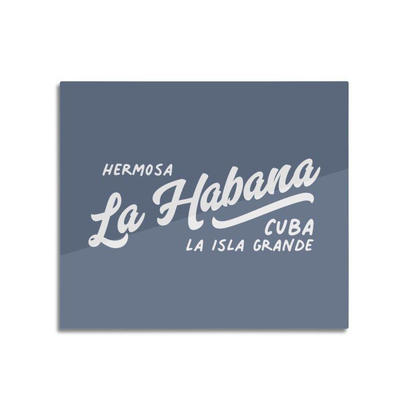 La Habana Cuba Home Mounted Acrylic Print by Cuba Junky's Gift Shop
