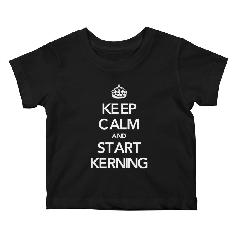 Keep calm and start kerning Kids Baby T-Shirt by jussikarro's Artist Shop