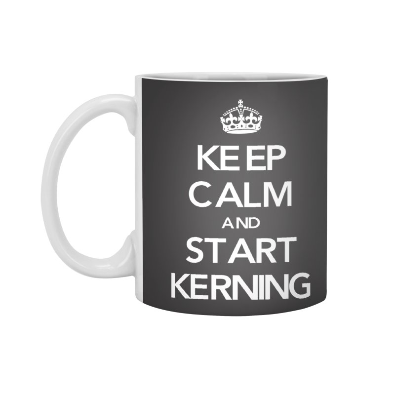 Keep calm and start kerning Accessories Mug by jussikarro's Artist Shop