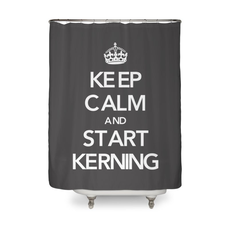 Keep calm and start kerning Home Shower Curtain by jussikarro's Artist Shop