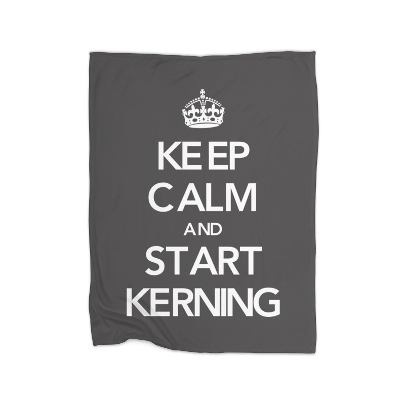 Keep calm and start kerning Home Blanket by jussikarro's Artist Shop
