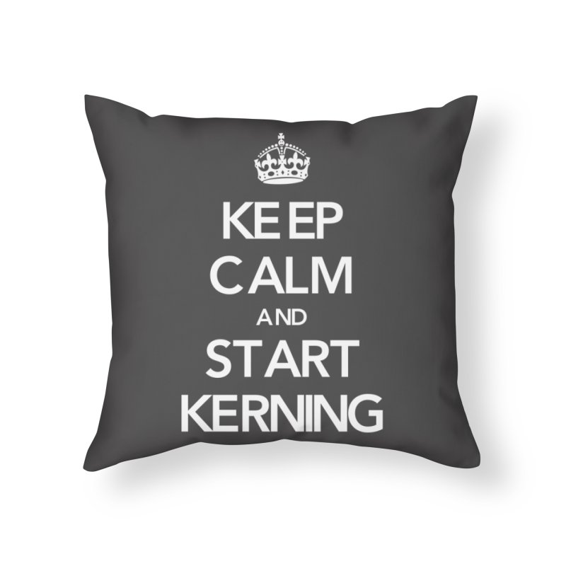 Keep calm and start kerning Home Throw Pillow by jussikarro's Artist Shop