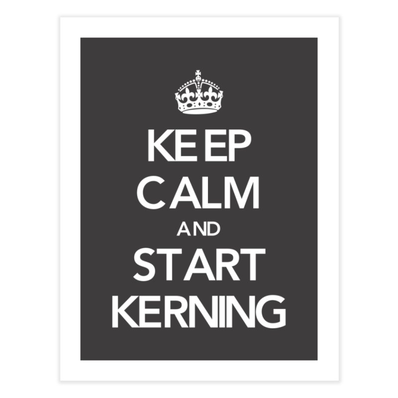 Keep calm and start kerning Home Fine Art Print by jussikarro's Artist Shop