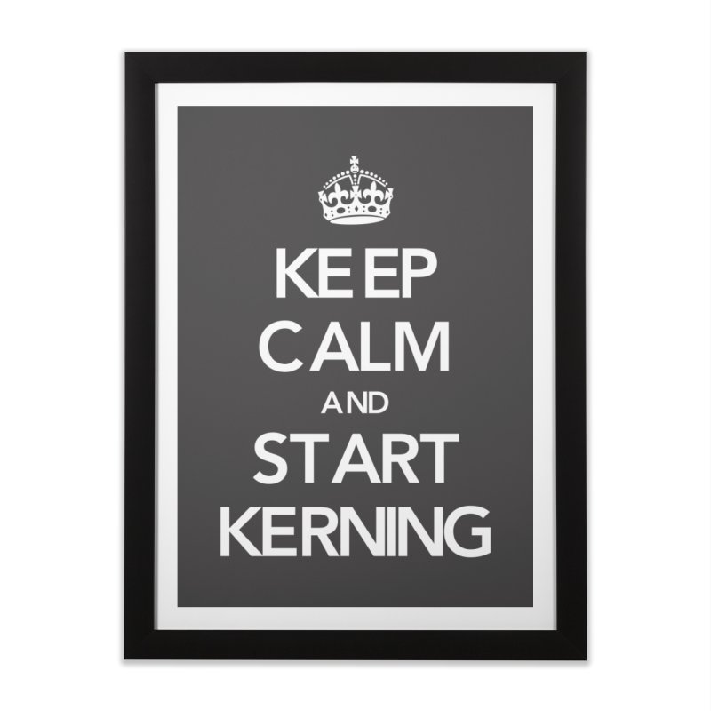 Keep calm and start kerning Home Framed Fine Art Print by jussikarro's Artist Shop