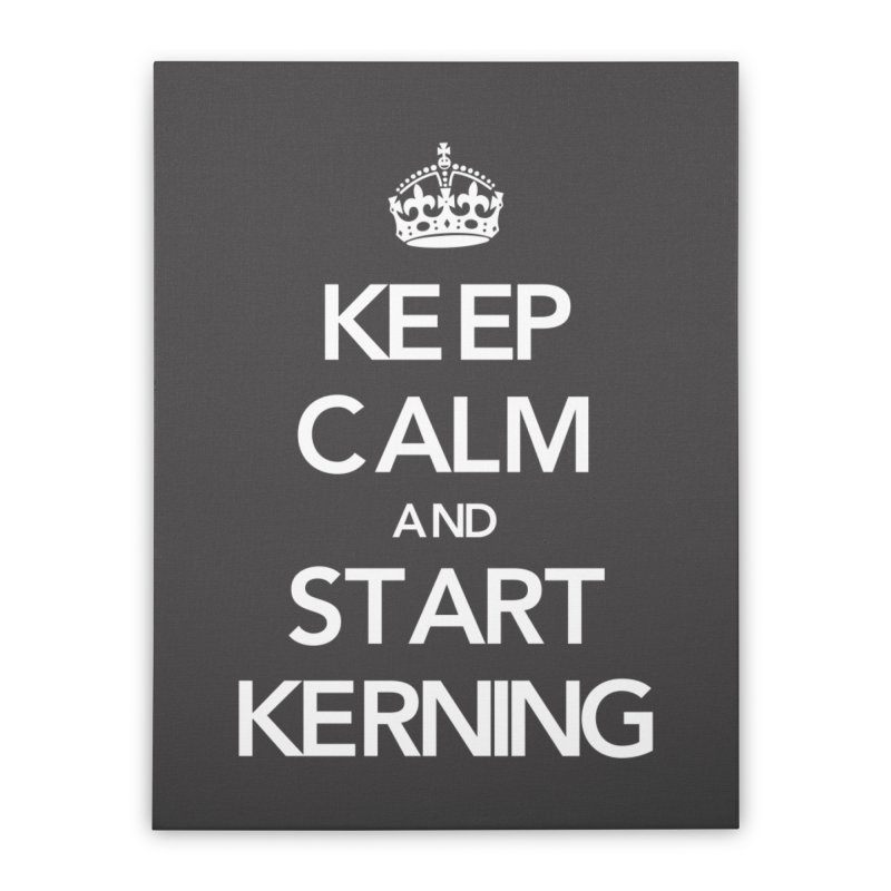 Keep calm and start kerning Home Stretched Canvas by jussikarro's Artist Shop