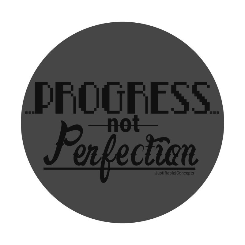 Progress Not Perfection! by Justifiable Concepts Apparel and Goods