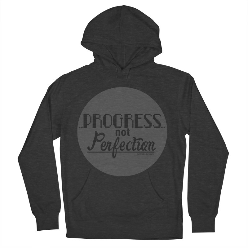 Progress Not Perfection! Women's French Terry Pullover Hoody by Justifiable Concepts Apparel and Goods