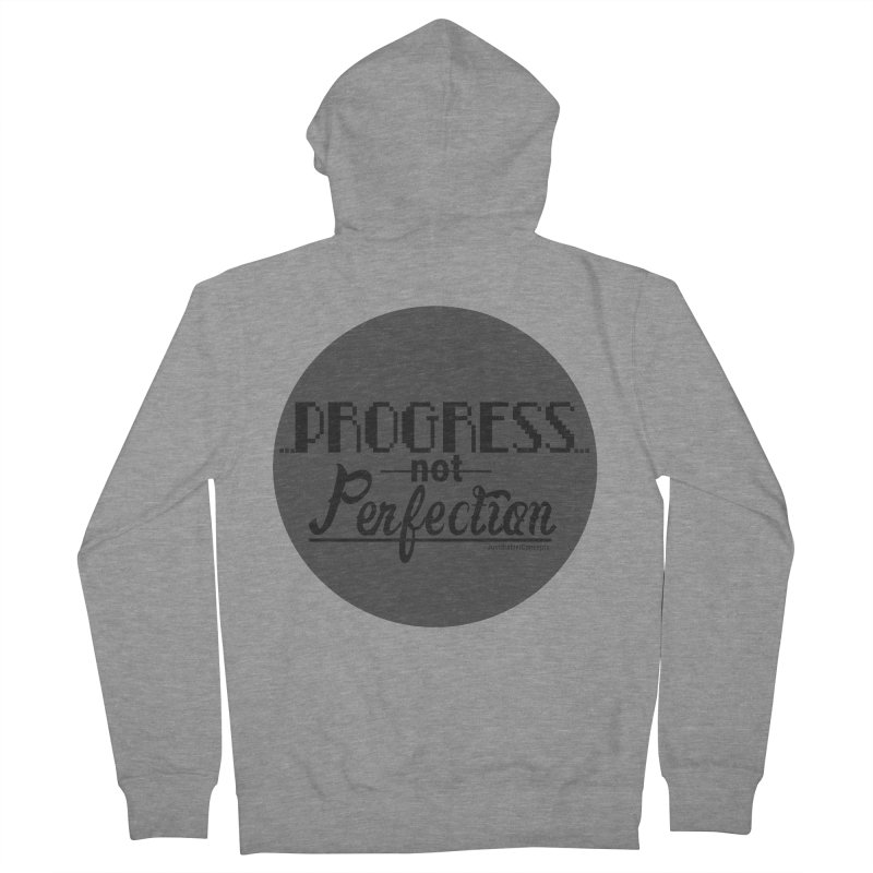 Progress Not Perfection! Men's French Terry Zip-Up Hoody by Justifiable Concepts Apparel and Goods