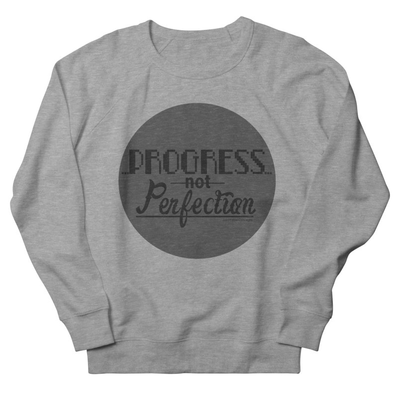 Progress Not Perfection! Women's French Terry Sweatshirt by Justifiable Concepts Apparel and Goods