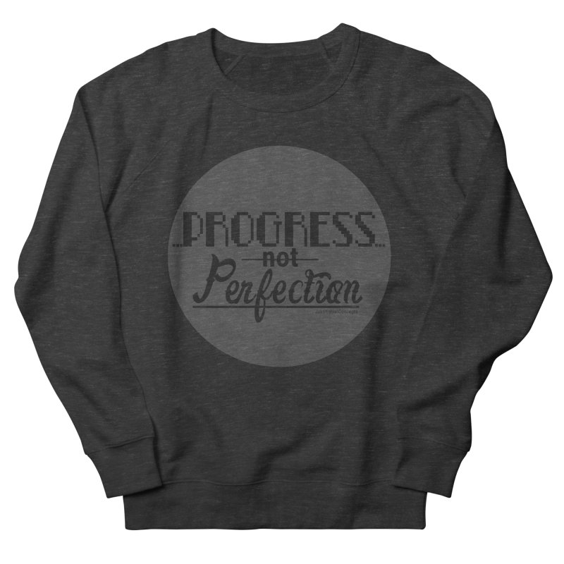 Progress Not Perfection! Men's French Terry Sweatshirt by Justifiable Concepts Apparel and Goods