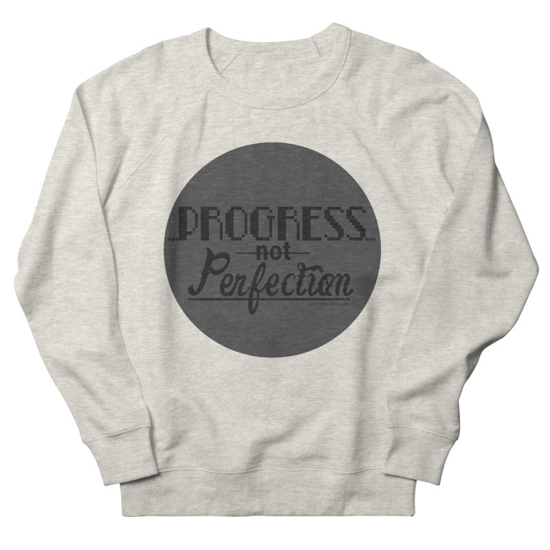 Progress Not Perfection! Men's Sweatshirt by Justifiable Concepts Apparel and Goods