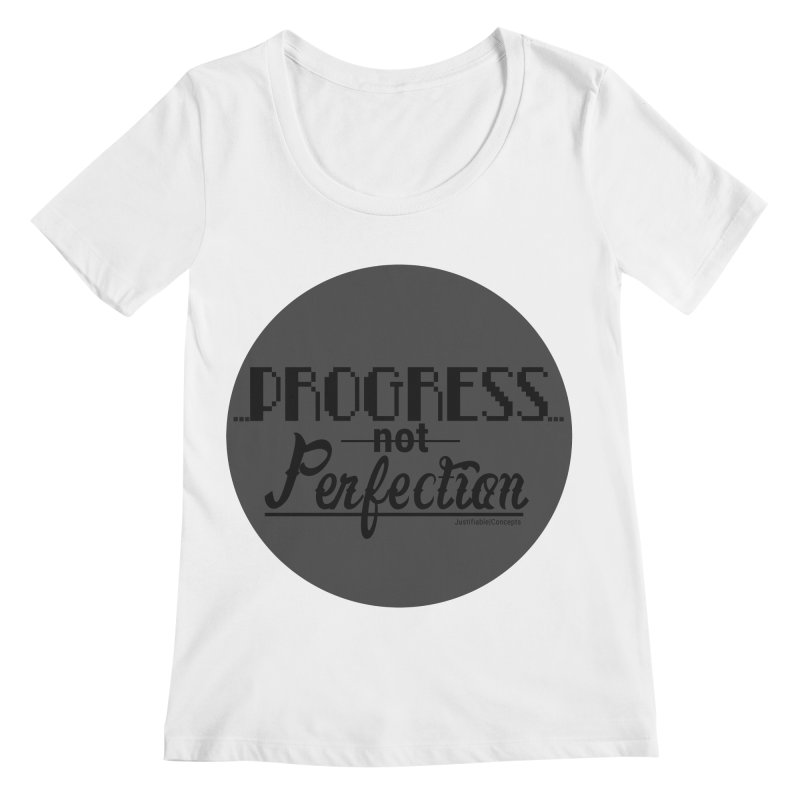 Progress Not Perfection! Women's Regular Scoop Neck by Justifiable Concepts Apparel and Goods