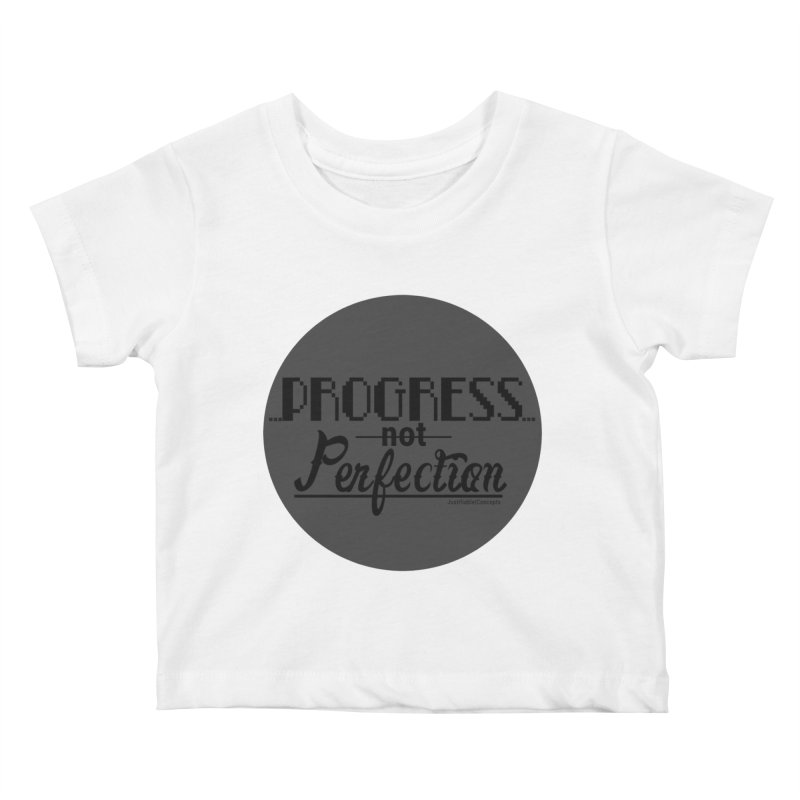 Progress Not Perfection! Kids Baby T-Shirt by Justifiable Concepts Apparel and Goods