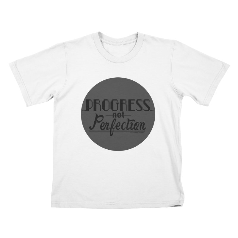 Progress Not Perfection! Kids T-Shirt by Justifiable Concepts Apparel and Goods