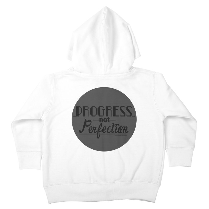 Progress Not Perfection! Kids Toddler Zip-Up Hoody by Justifiable Concepts Apparel and Goods