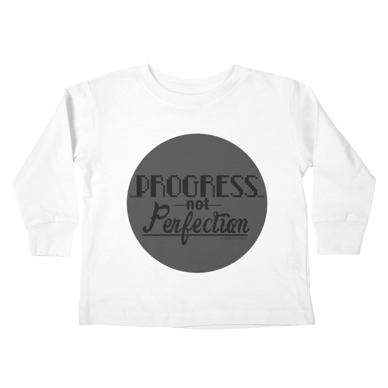 Progress Not Perfection! Kids Toddler Longsleeve T-Shirt by Justifiable Concepts Apparel and Goods