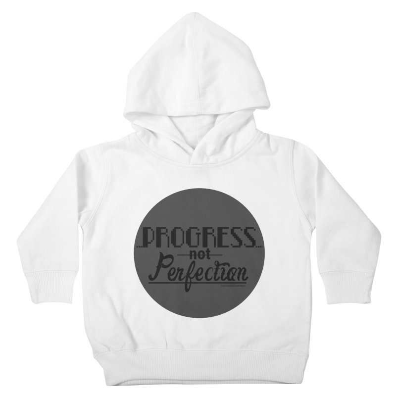 Progress Not Perfection! Kids Toddler Pullover Hoody by Justifiable Concepts Apparel and Goods