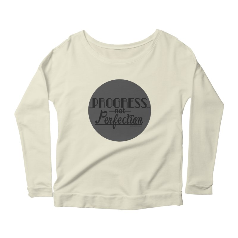 Progress Not Perfection! Women's Scoop Neck Longsleeve T-Shirt by Justifiable Concepts Apparel and Goods