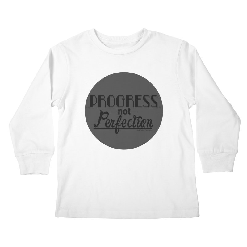 Progress Not Perfection! Kids Longsleeve T-Shirt by Justifiable Concepts Apparel and Goods
